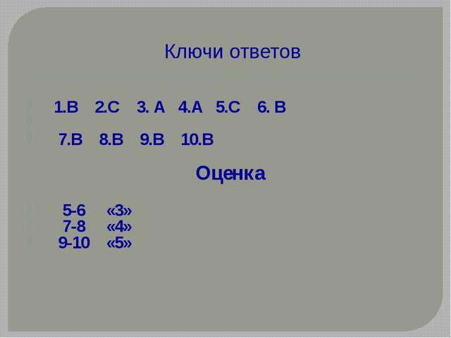 1.В 2.С 3. А 4.А 5.С 6. В 7.В 8.В 9.В 10.В Оценка 5-6 «3» 7-8 «4» 9-10 «5» К...