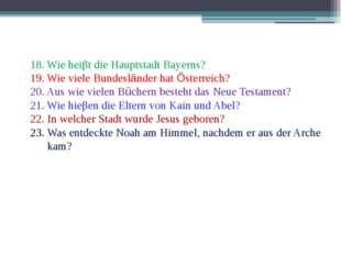 18. Wie heiβt die Hauptstadt Bayerns? 19. Wie viele Bundesländer hat Österrei