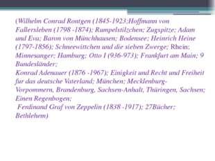 (Wilhelm Conrad Rontgen (1845-1923;Hoffmann von Fallersleben (1798 -1874); Ru