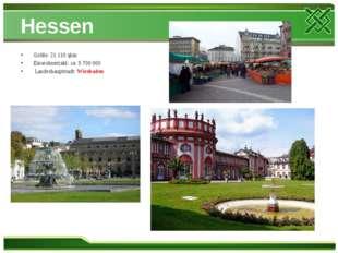 Hessen Größe: 21 110 qkm Einwohnerzahl: ca. 5 700 000 Landeshauptstadt: Wiesb