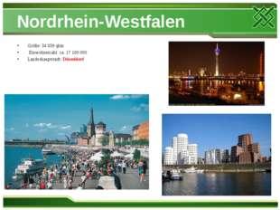 Nordrhein-Westfalen Größe: 34 039 qkm Einwohnerzahl: ca. 17 100 000 Landeshau