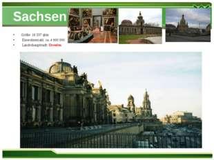 Sachsen Größe: 18 337 qkm Einwohnerzahl: ca. 4 900 000 Landeshauptstadt: Dres