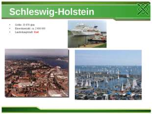 Schleswig-Holstein Größe: 15 676 qkm Einwohnerzahl: ca. 2 600 000 Landeshaupt