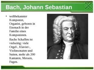 Bach, Johann Sebastian weltbekannter Komponist, Organist, geboren in Eisenach