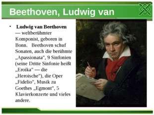 Beethoven, Ludwig van Ludwig van Beethoven — weltberühmter Komponist, geboren