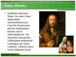 Dürer, Albrecht berühmter deutscher Maler. Der dem Leben zugewandte, fortschr
