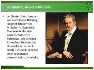 Humboldt, Alexander von berühmter Naturforscher von universaler Bildung, jüng