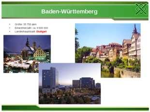 Baden-Württemberg Größe: 35 750 qkm Einwohnerzahl: ca. 9 600 000 Landeshaupt