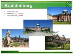 Brandenburg Größe: 29 059 qkm Einwohnerzahl: ca. 2 640 000 Landeshauptstadt: