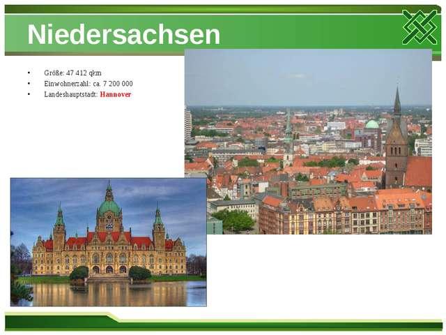 Niedersachsen Größe: 47 412 qkm Einwohnerzahl: ca. 7 200 000 Landeshauptstadt...