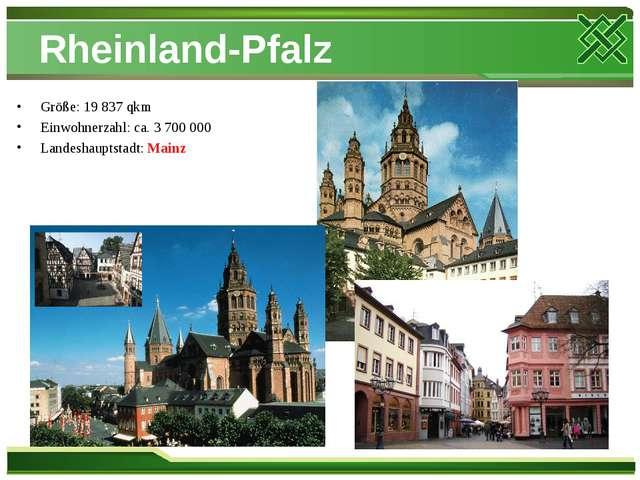 Rheinland-Pfalz Größe: 19 837 qkm Einwohnerzahl: ca. 3 700 000 Landeshauptsta...