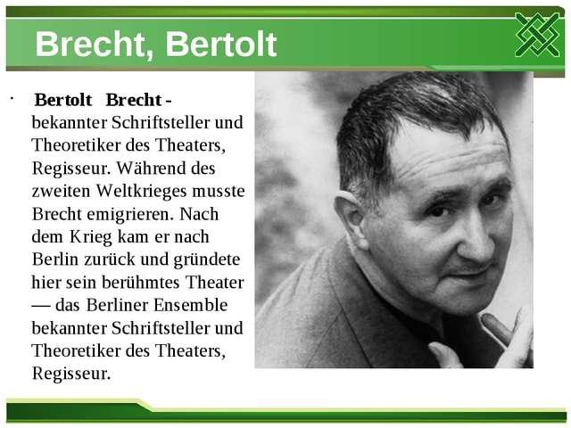 Brecht, Bertolt Bertolt Brecht - bekannter Schriftsteller und Theoretiker des...