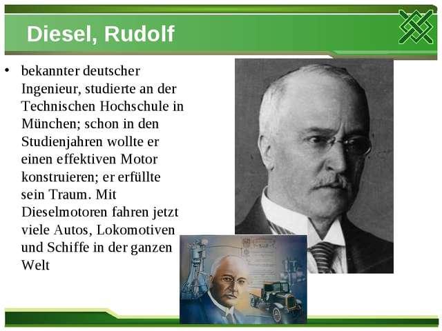Diesel, Rudolf bekannter deutscher Ingenieur, studierte an der Technischen Ho...