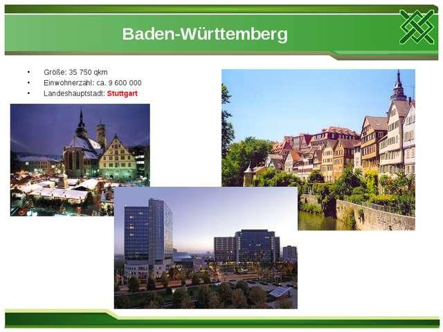Baden-Württemberg Größe: 35 750 qkm Einwohnerzahl: ca. 9 600 000 Landeshaupt...