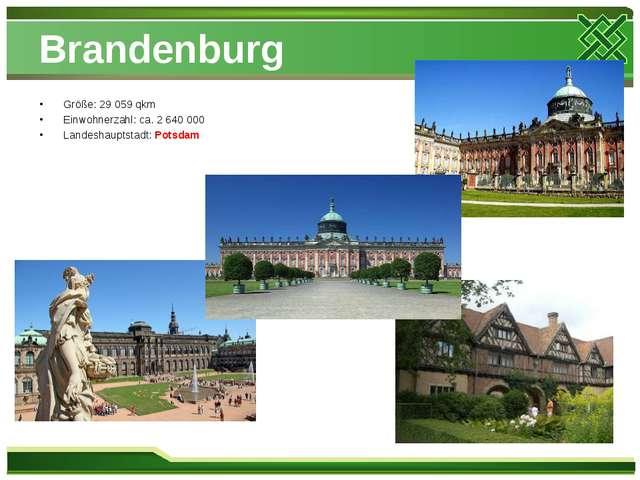 Brandenburg Größe: 29 059 qkm Einwohnerzahl: ca. 2 640 000 Landeshauptstadt:...