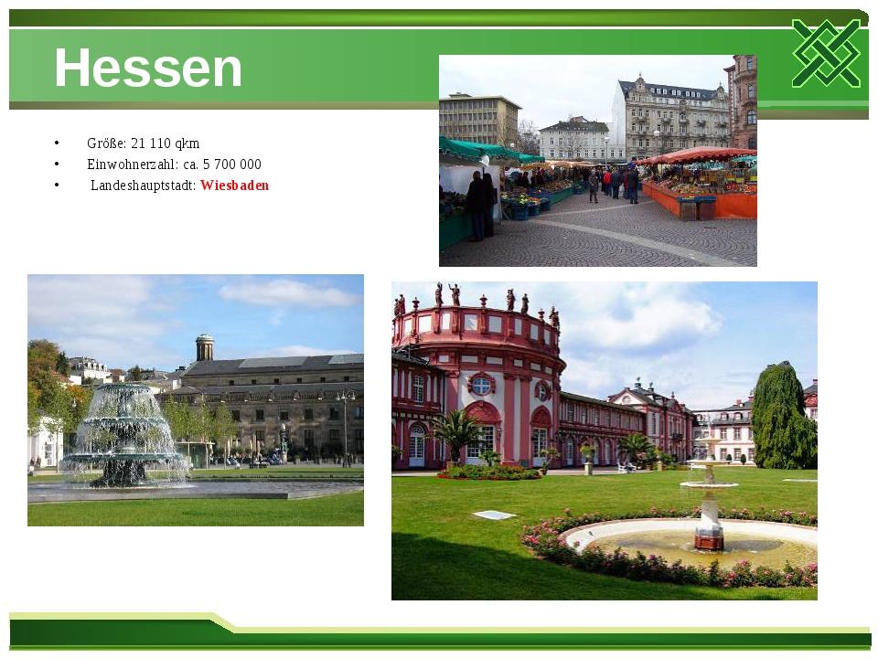 Hessen Größe: 21 110 qkm Einwohnerzahl: ca. 5 700 000 Landeshauptstadt: Wiesb...