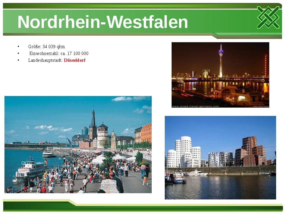 Nordrhein-Westfalen Größe: 34 039 qkm Einwohnerzahl: ca. 17 100 000 Landeshau...