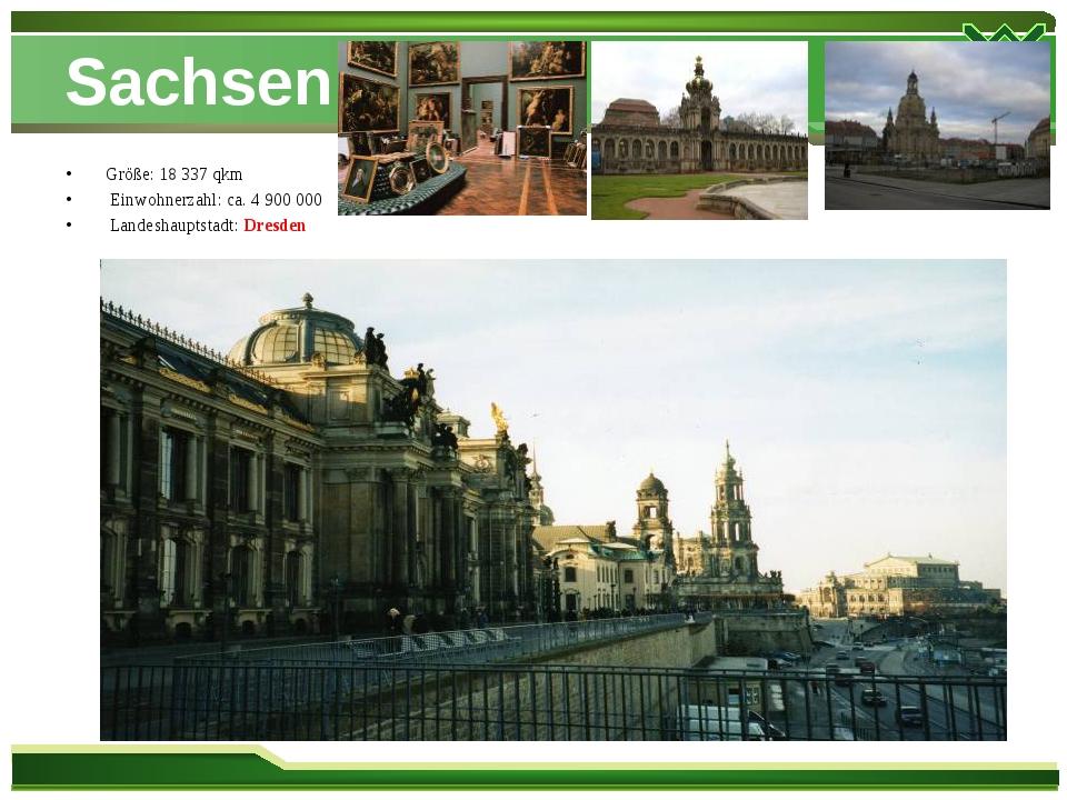 Sachsen Größe: 18 337 qkm Einwohnerzahl: ca. 4 900 000 Landeshauptstadt: Dres...