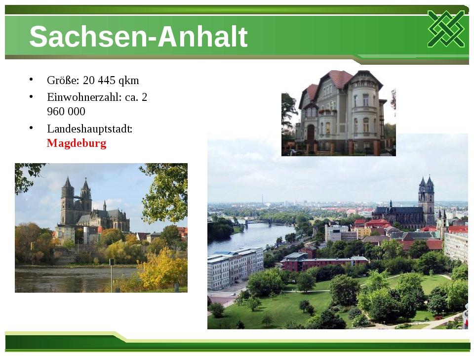 Sachsen-Anhalt Größe: 20 445 qkm Einwohnerzahl: ca. 2 960 000 Landeshauptstad...