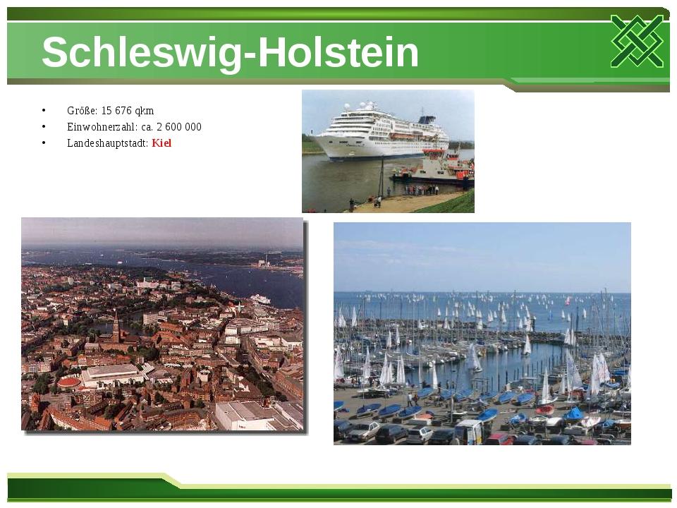 Schleswig-Holstein Größe: 15 676 qkm Einwohnerzahl: ca. 2 600 000 Landeshaupt...