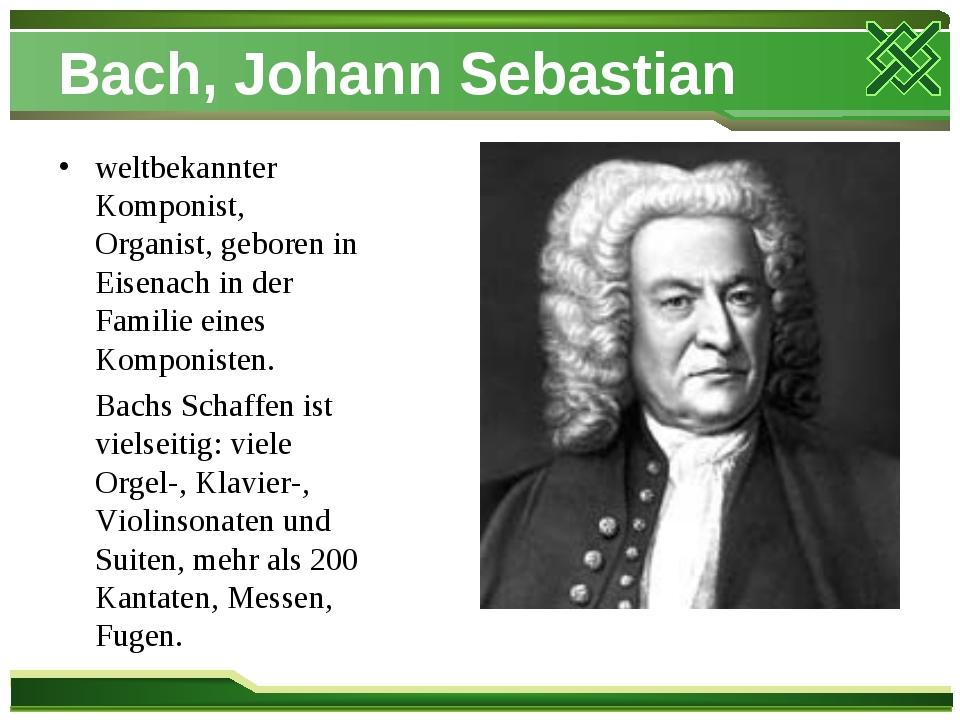 Bach, Johann Sebastian weltbekannter Komponist, Organist, geboren in Eisenach...