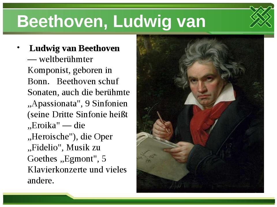 Beethoven, Ludwig van Ludwig van Beethoven — weltberühmter Komponist, geboren...