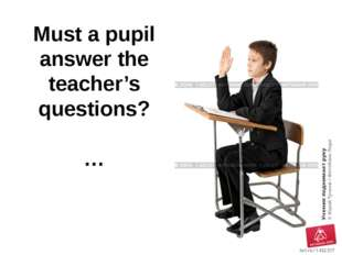 Must a pupil answer the teacher's questions? …