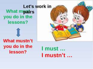 What must you do in the lessons? What mustn't you do in the lesson? I must …