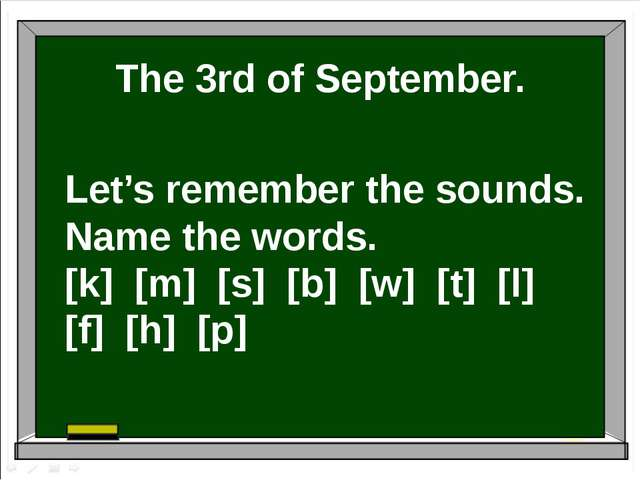 The 3rd of September. Let's remember the sounds. Name the words. [k] [m] [s]...