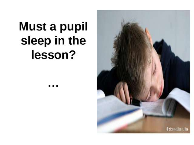 Must a pupil sleep in the lesson? …