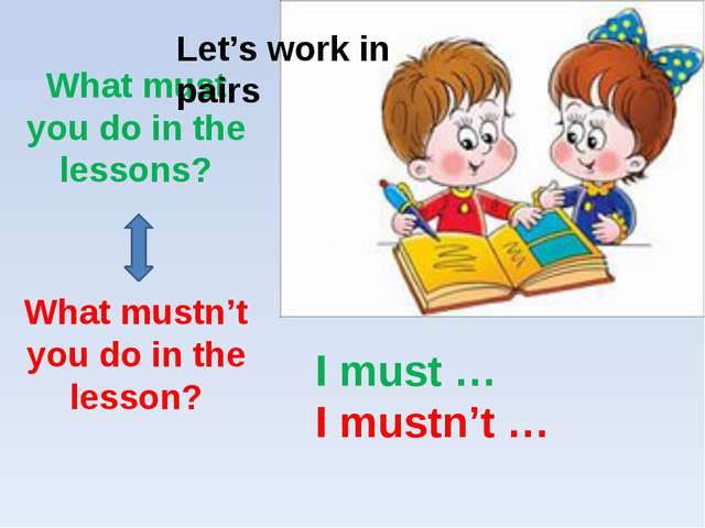 What must you do in the lessons? What mustn't you do in the lesson? I must …...