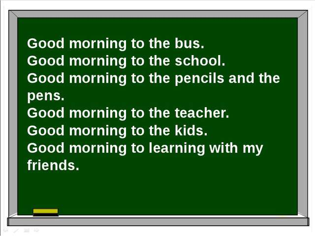 Good morning to the bus.  Good morning to the school.  Good morning to the pe...