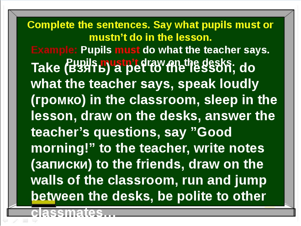 Complete the sentences. Say what pupils must or mustn't do in the lesson. Ex...
