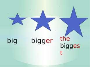 bigger the biggest big
