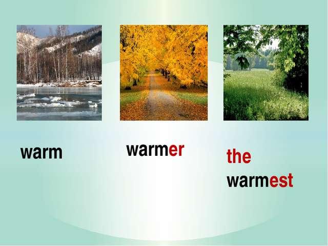 warmer the warmest warm