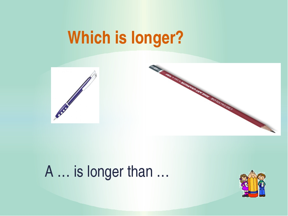 Which is longer? A … is longer than …