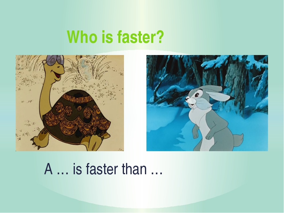 Who is faster? A … is faster than …