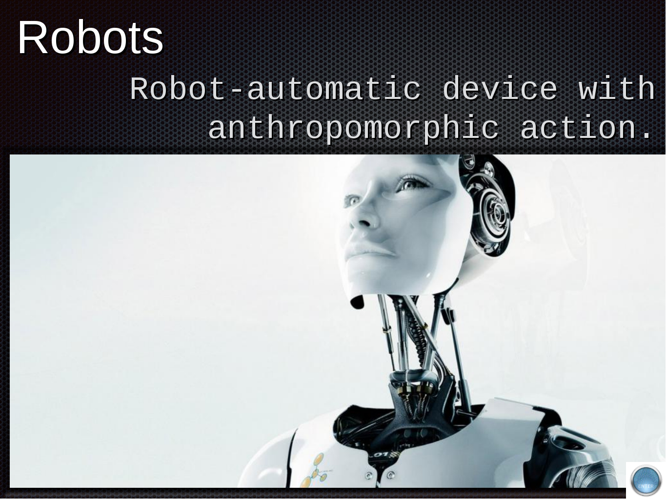 Robots Robot-automatic device with anthropomorphic action.