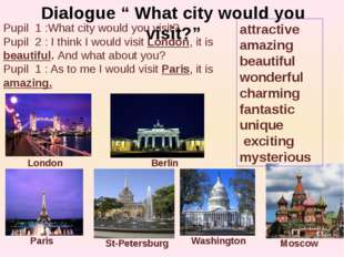"Dialogue "" What city would you visit?"" Pupil 1 :What city would you visit? Pu"