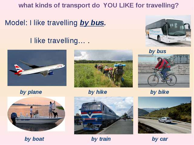 what kinds of transport do YOU LIKE for travelling? Model: I like travelling...