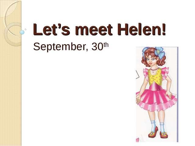 Let's meet Helen! September, 30th
