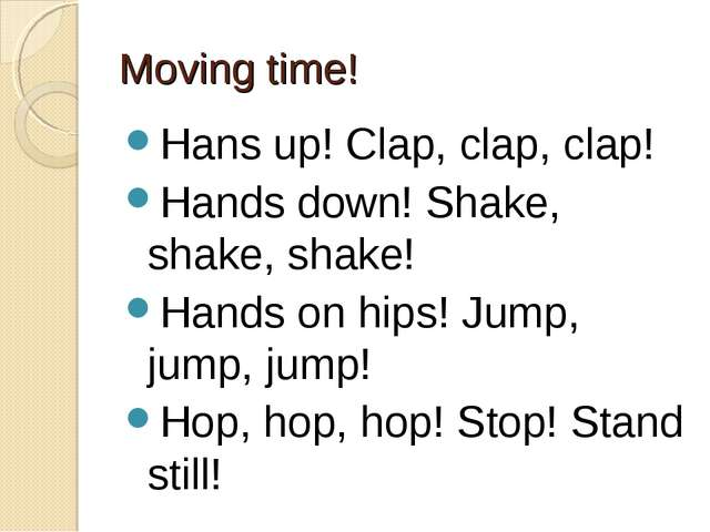 Moving time! Hans up! Clap, clap, clap! Hands down! Shake, shake, shake! Hand...
