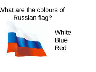 What are the colours of Russian flag? White Blue Red