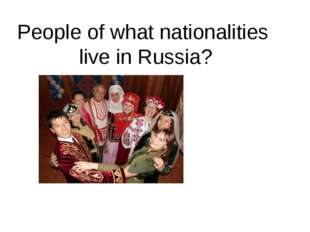 People of what nationalities live in Russia?