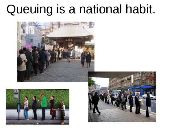 Queuing is a national habit.