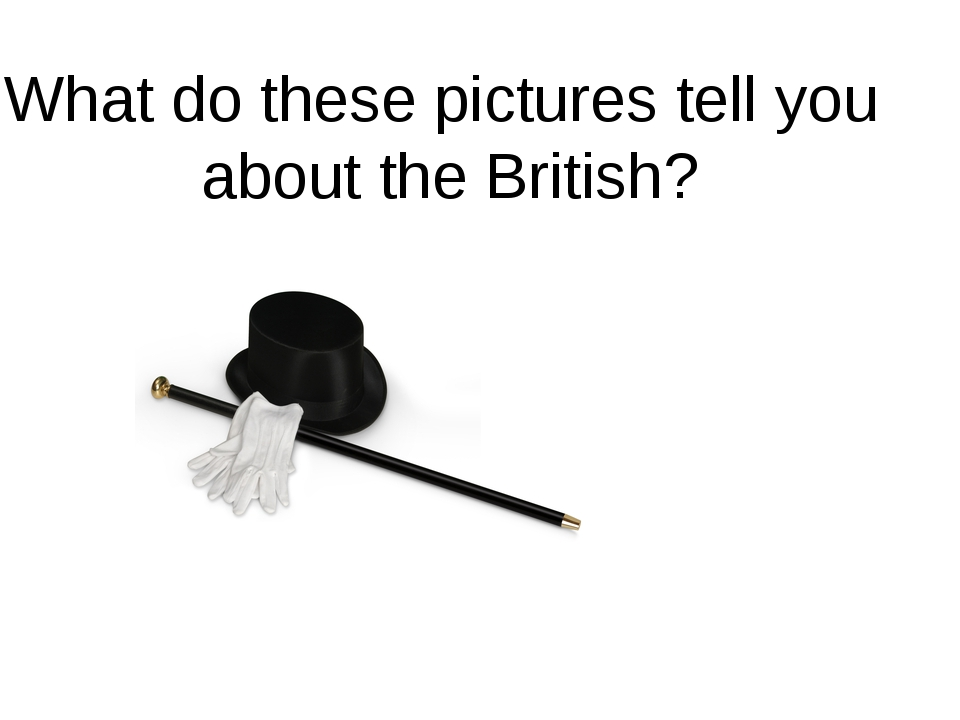 What do these pictures tell you about the British?
