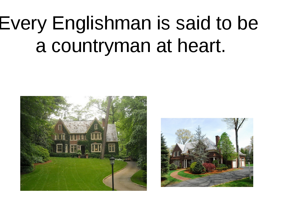 Every Englishman is said to be a countryman at heart.
