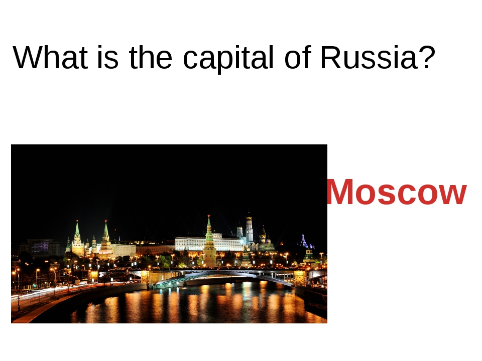 What is the capital of Russia? Moscow
