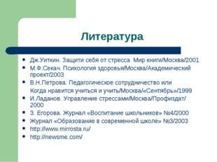 Литература Дж.Уиткин. Защити себя от стресса Мир книги/Москва/2001 М.Ф.Секач.