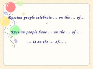 Russian people celebrate … on the … of… . Russian people have … on the … of…